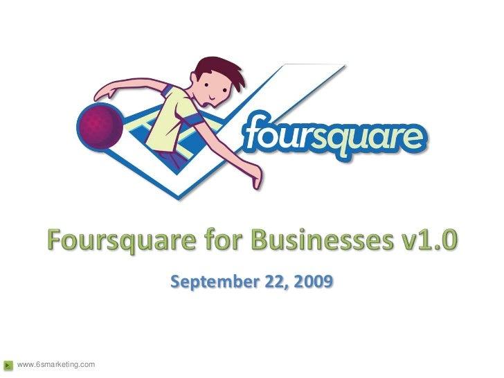 Foursquare for Businesses v1.0<br />September 22, 2009<br />