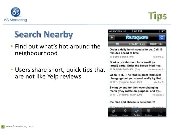 Tips<br />Search Nearby<br />Find out what's hot around the neighbourhood<br />Users share short, quick tips that are not ...