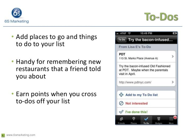 To-Dos<br />Add places to go and things        to do to your list<br />Handy for remembering new restaurants that a friend...