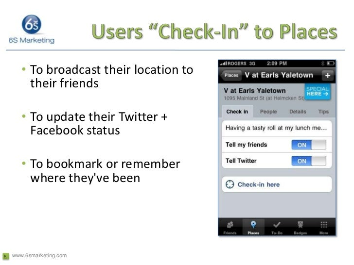 """Users """"Check-In"""" to Places<br />To broadcast their location to their friends<br />To update their Twitter + Facebook statu..."""