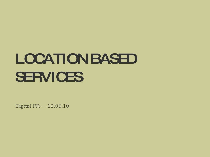 LOCATION BASED SERVICES Digital PR – 12.05.10