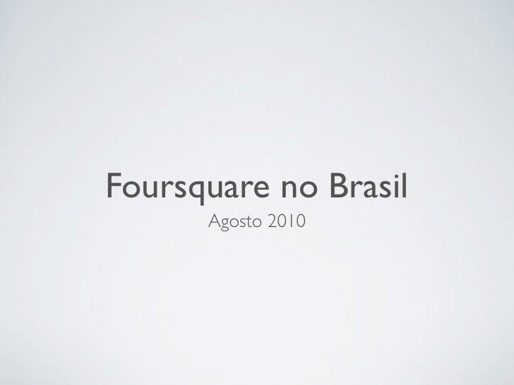 Foursquare no Brasil       Agosto 2010