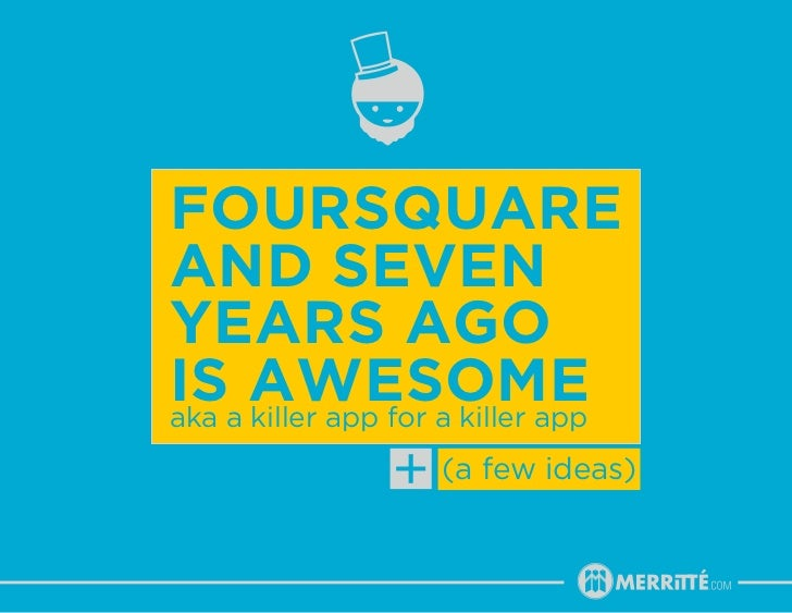 foursquareand sevenyears agoisa awesomeaka killer app for a killer app                  (a few ideas)