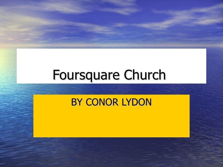 Foursquare Church   BY CONOR LYDON