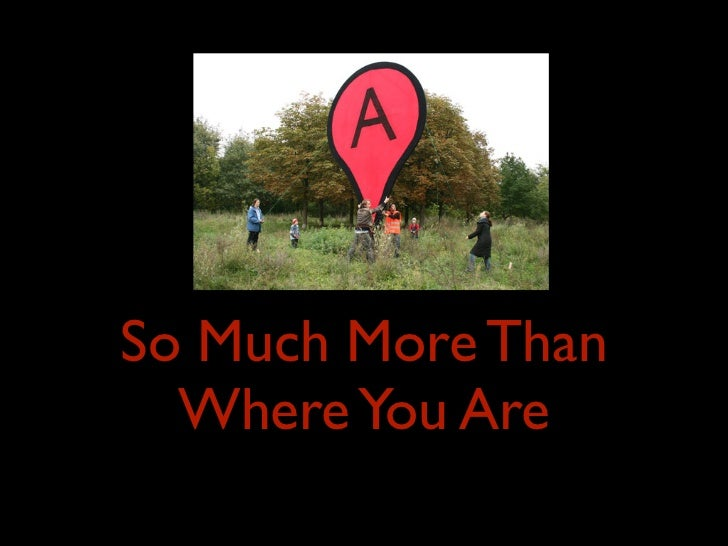 So Much More Than  Where You Are