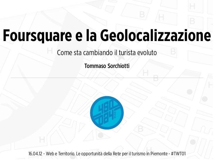 Foursquare e la Geolocalizzazione                    Come sta cambiando il turista evoluto                                ...