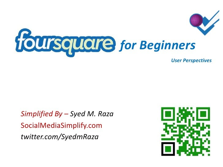 for Beginners<br />User Perspectives<br />Simplified By – Syed M. Raza<br />SocialMediaSimplify.com<br />twitter.com/Syedm...