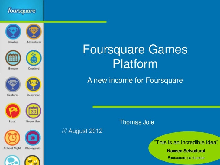 Foursquare Games            Platform         A new income for Foursquare                  Thomas Joie/// August 2012      ...