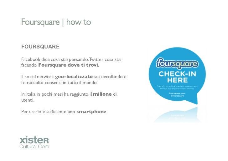 Foursquare   how toFOURSQUAREFacebook dice cosa stai pensando, Twitter cosa staifacendo, Foursquare dove ti trovi.Il so...