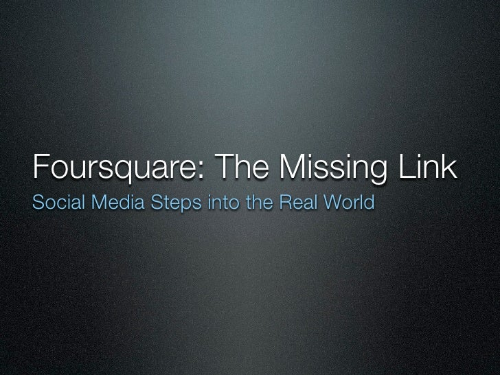 Foursquare: The Missing Link Social Media Steps into the Real World