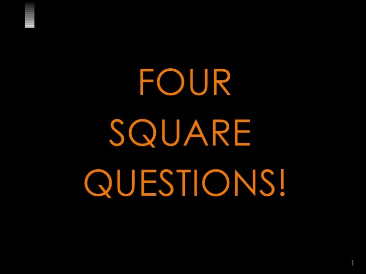 FOUR SQUARE  QUESTIONS!