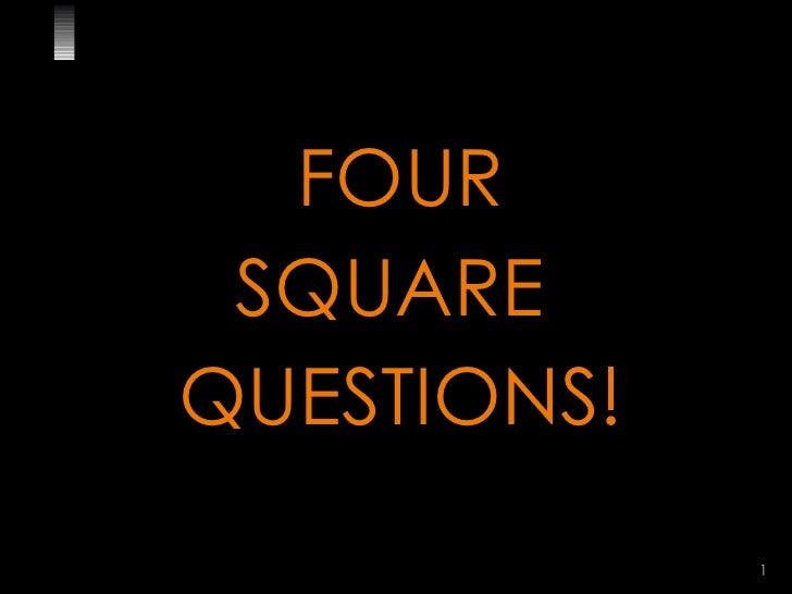 FOUR SQUARE  QUESTIONS!