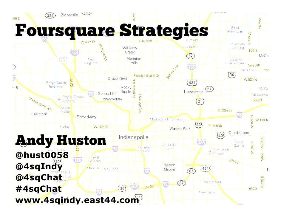 Foursquare StrategiesAndy Huston@hust0058@4sqIndy@4sqChat#4sqChatwww.4sqindy.east44.com