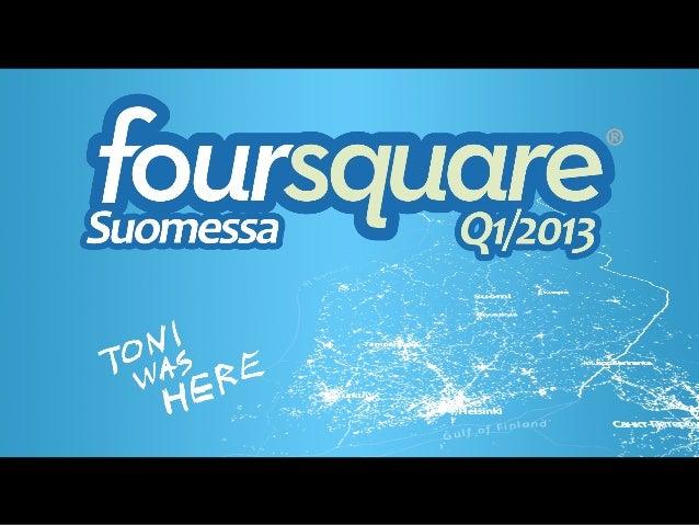 FOURSQUAREJulkaistu2009Henkilöstöä100+Check-inejä3 500 000 000+Lähde:foursquare.com/about (04/2013)Kuva CC by Santiago Zav...