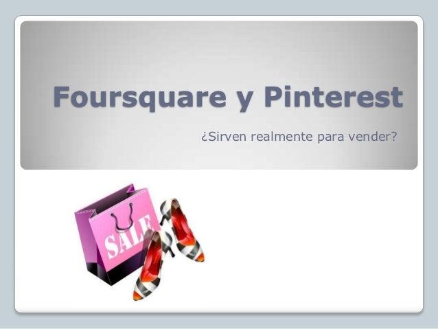 Foursquare y Pinterest         ¿Sirven realmente para vender?