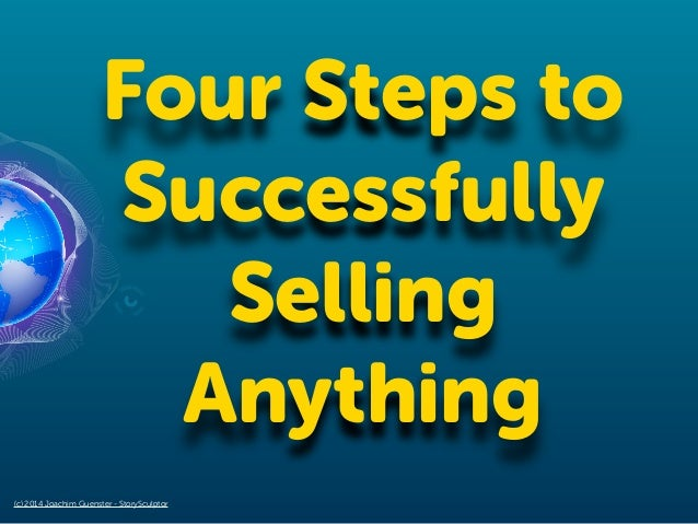 Four Steps to Successfully Selling Anything (c) 2014 Joachim Guenster - StorySculptor
