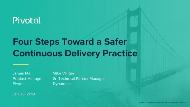 © Copyright 2017 Pivotal Software, Inc. All rights Reserved. Version 1.0 Four Steps Toward a Safer Continuous Delivery Pra...