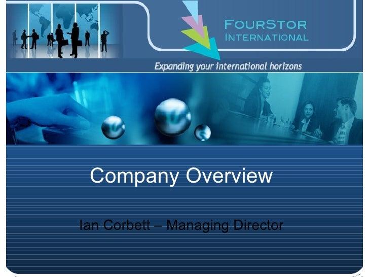 Company Overview Ian Corbett – Managing Director