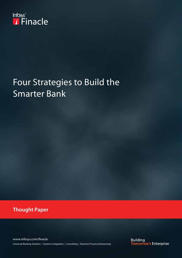 Four Strategies to Build theSmarter BankThought Paperwww.infosys.com/finacleUniversal Banking Solution | Systems Integrati...