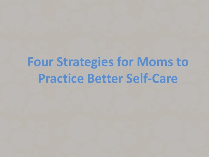 Four Strategies for Moms to  Practice Better Self-Care