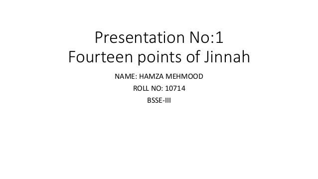 Presentation No:1 Fourteen points of Jinnah NAME: HAMZA MEHMOOD ROLL NO: 10714 BSSE-III