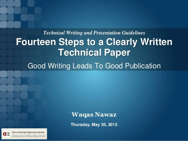 Technical Writing and Presentation GuidelinesWaqas NawazThursday, May 30, 2013Good Writing Leads To Good PublicationFourte...