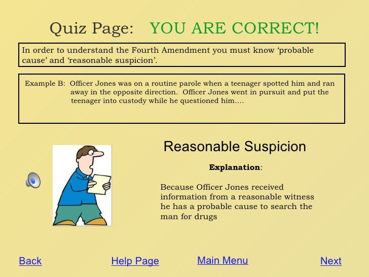 probable cause and reasonable suspicion Some actions you take have been classified by supreme court decisions as  requiring that you articulate a reasonable suspicion in order to.