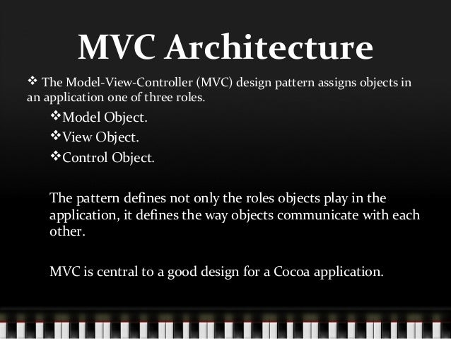 MVC Architecture The Model-View-Controller (MVC) design pattern assigns objects inan application one of three roles.   M...