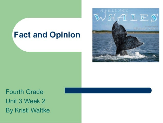 Fact and Opinion  Fourth Grade Unit 3 Week 2 By Kristi Waltke