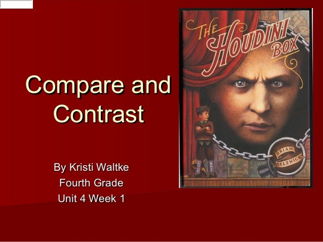 Compare and Contrast By Kristi Waltke Fourth Grade Unit 4 Week 1