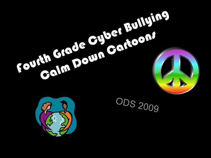 Fourth Grade Cyber Bullying Calm Down Cartoons<br />ODS 2009<br />