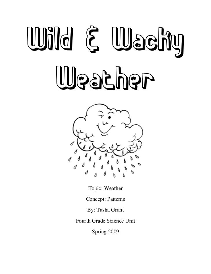 Wild & Wacky  Weather        Topic: Weather       Concept: Patterns       By: Tasha Grant   Fourth Grade Science Unit     ...