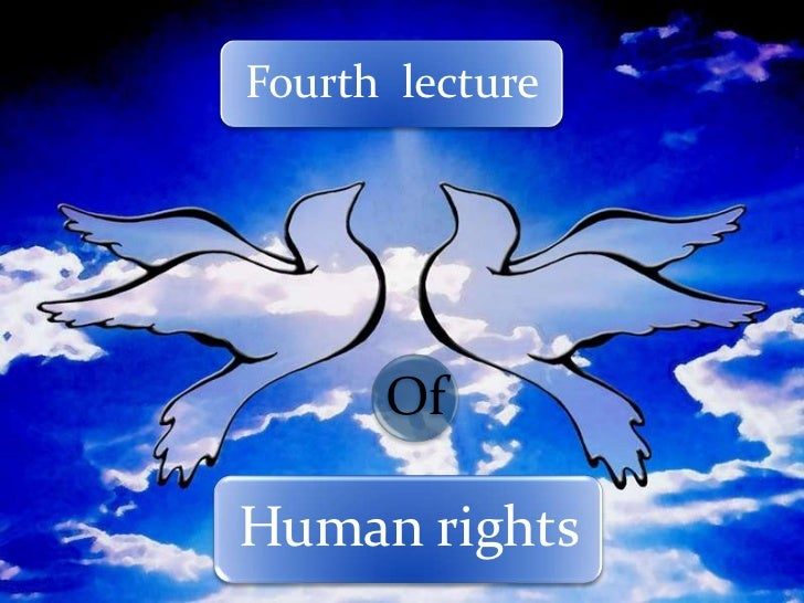 Fourth lecture      OfHuman rights