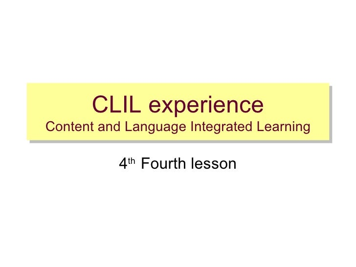 CLIL experience Content and Language Integrated Learning 4 th  Fourth lesson