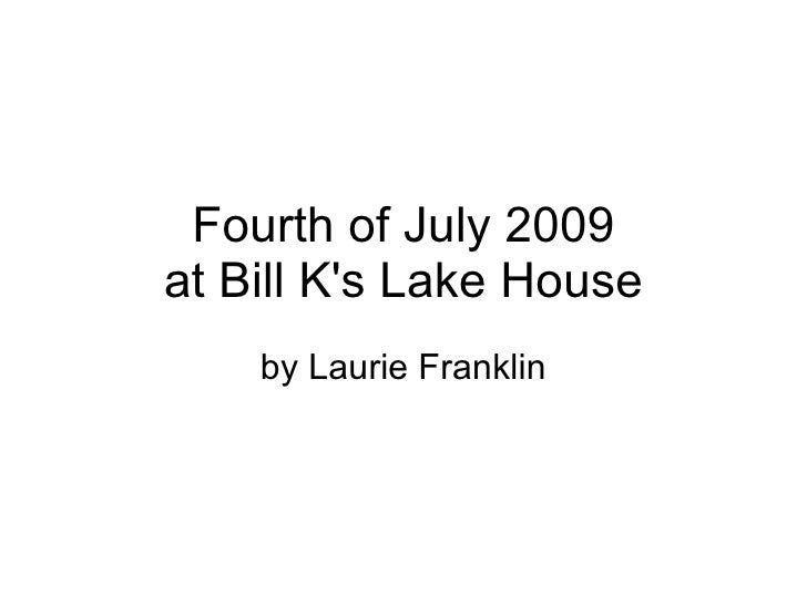 Fourth of July 2009 at Bill K's Lake House     by Laurie Franklin