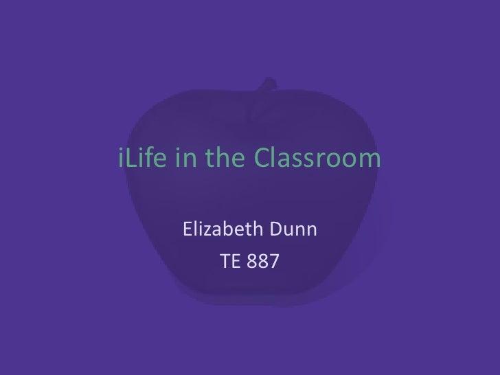 iLife in the Classroom       Elizabeth Dunn           TE 887