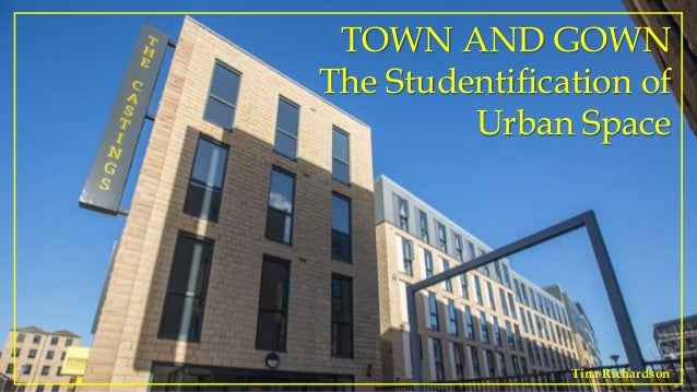 TOWN AND GOWN The Studentification of Urban Space Tina Richardson