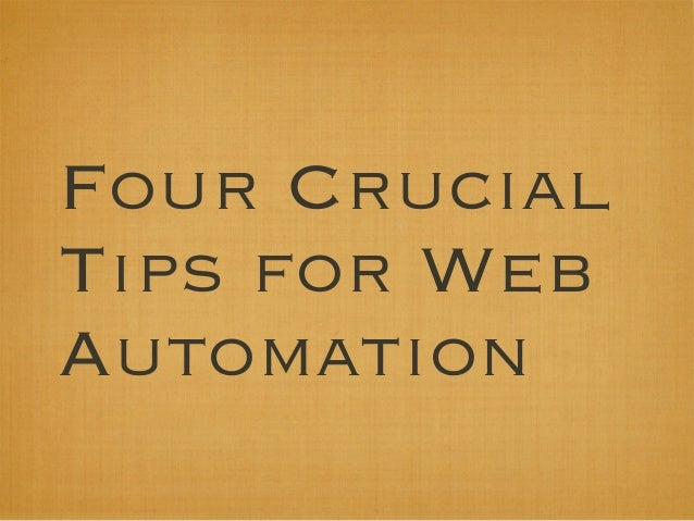 Four Crucial Tips for Web Automation