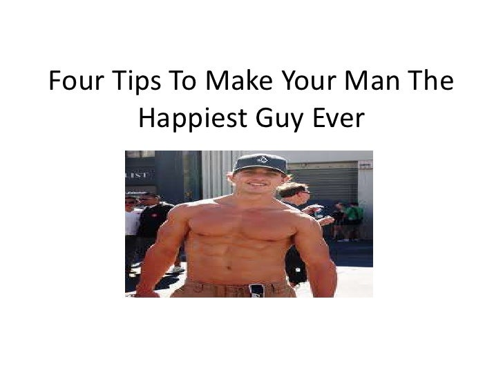 Four Tips To Make Your Man The       Happiest Guy Ever