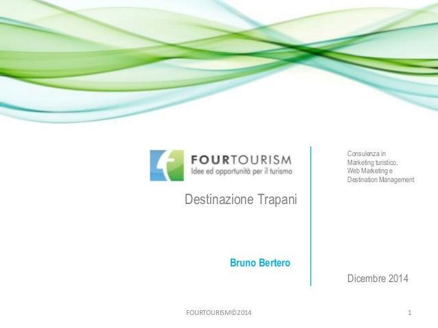 Destinazione Trapani FOURTOURISM©2014 Consulenza in Marketing turistico, Web Marketing e Destination Management Dicembre 2...