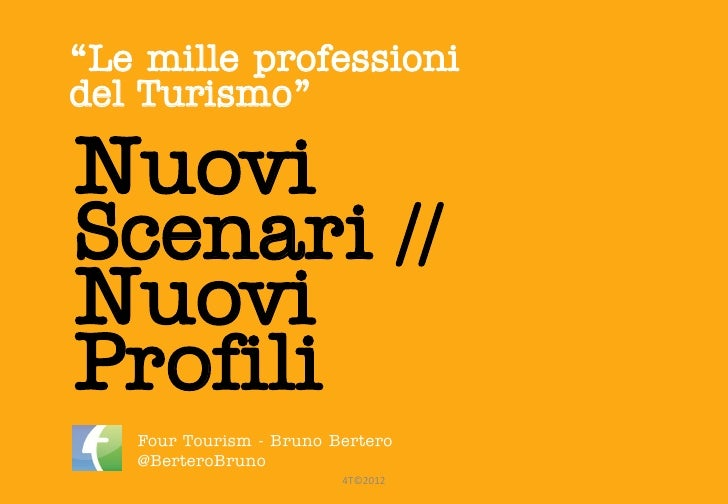 """Le mille professionidel Turismo""NuoviScenari //NuoviProfili   Four Tourism - Bruno Bertero   @BerteroBruno               ..."