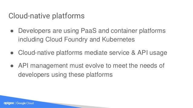 Cloud-native platforms ● Developers are using PaaS and container platforms including Cloud Foundry and Kubernetes ● Cloud-...