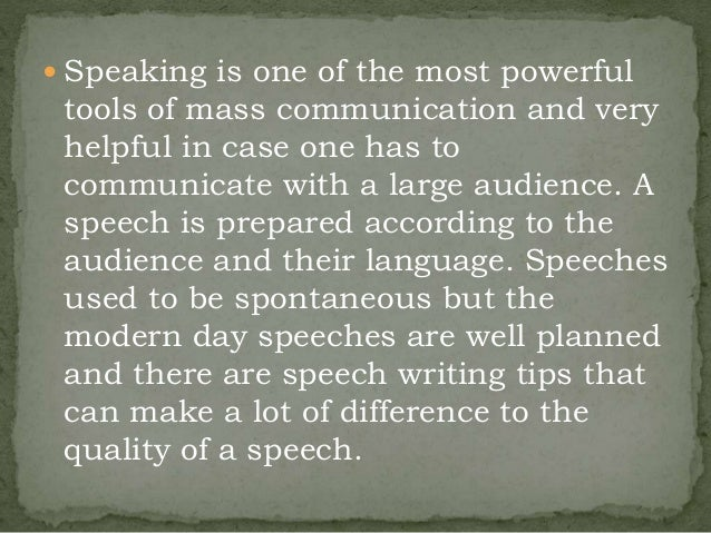 speech writing techniques Speech writing tips start with a gripping opening - the first twenty seconds are vitally important if your speech starts off dull, and then progressively gets more exciting, your audience will not be as captivated as if you begin strongly if your subject matter allows it, open with a funny joke.
