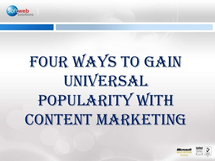 Four ways to gain universal popularity with Content Marketing <br />