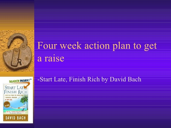 Four week action plan to get a raise -Start Late, Finish Rich by David Bach
