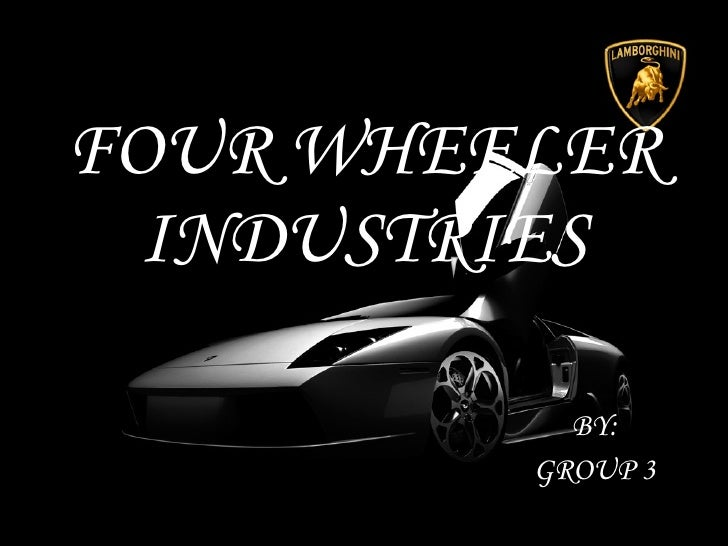 FOUR WHEELER INDUSTRIES BY: GROUP 3