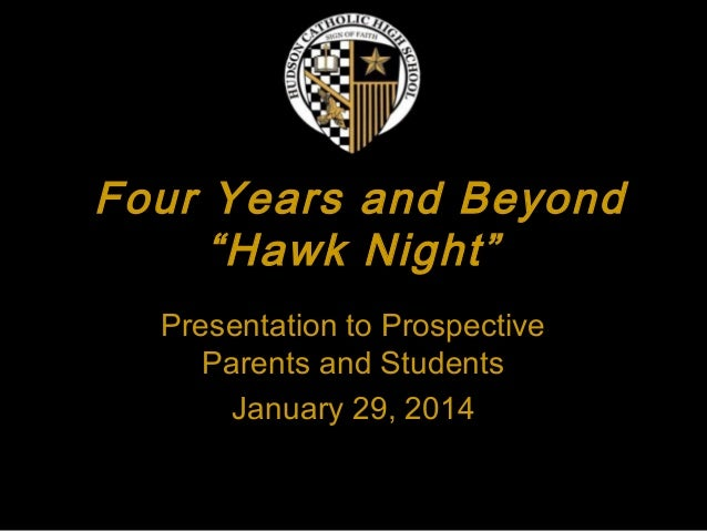 """Four Years and Beyond ""Hawk Night"" Presentation to Prospective Parents and Students January 29, 2014"
