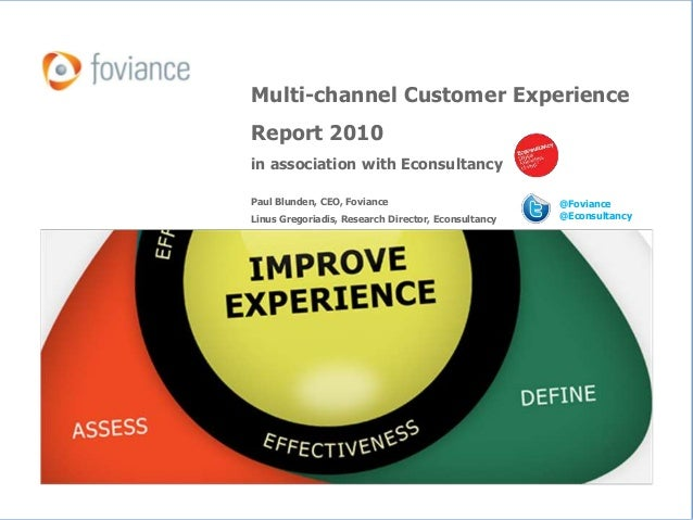 © Foviance Multi-channel Customer Experience Report 2010 in association with Econsultancy Paul Blunden, CEO, Foviance Linu...