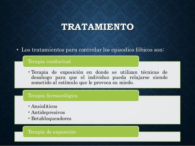 TRATAMIENTO • Los tratamientos para controlar los episodios fóbicos son: •Terapia de exposición en donde se utilizan técni...