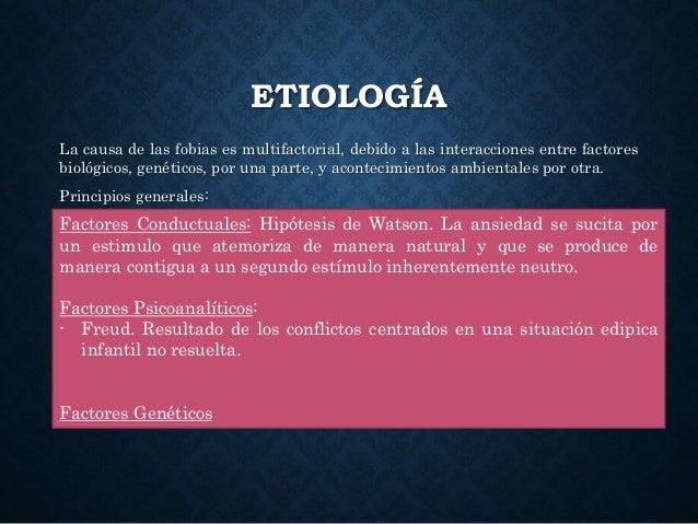 ETIOLOGÍA La causa de las fobias es multifactorial, debido a las interacciones entre factores biológicos, genéticos, por u...